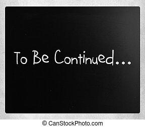 """""""to, czuć się, continued"""", handwritten, z, biały, kreda, na, niejaki, tablica"""