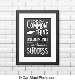 Quote typographical Background in realistic square black frame on the brick wall background