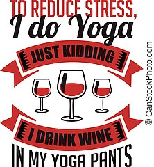 to reduce stress I drink wine good for print - to reduce ...