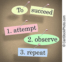 To Succeed, Attempt, Observe and Repeat quote or saying pinned to a bulletin board with pushpins to illustrate determination and tireless effort to achieve success after much practice