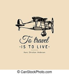 To travel is to live motivational quote. Vintage retro airplane logo. Vector hand sketched aviation illustration.