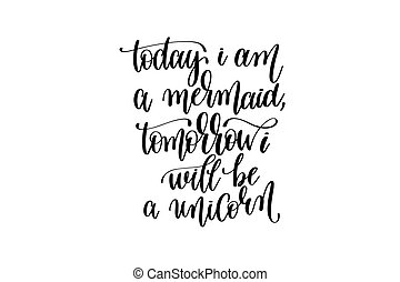 today i am a mermaid, tomorrow i will be unicorn - hand letterin