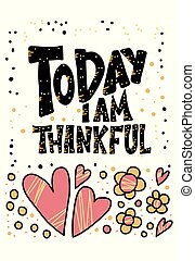 Today I am Thankful quote. Vector illustration.