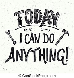Today I can do anything. Motivational hand-lettering for poster, greeting cards and t-shirts