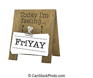 Today I'm Feeling Fri YAY message on a hand made wooden easel