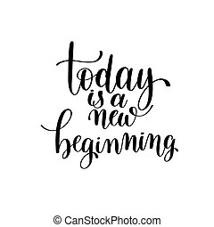 today is a new beginning black and white hand written ...