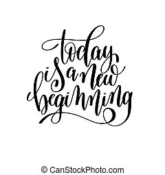 today is a new beginning black and white hand written...