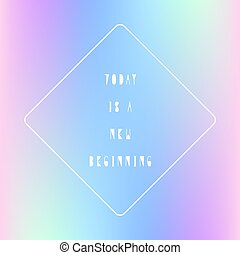 Today is a new beginning quote with holographic pattern...