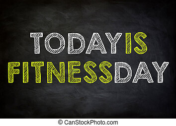 TODAY IS FITNESS DAY - chalkboard concept