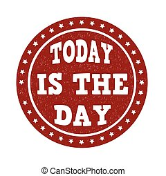 Today is the day sign or stamp