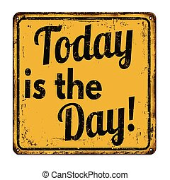 Today is the day vintage  metal sign