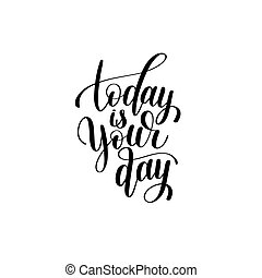 today is your day black and white hand written lettering...