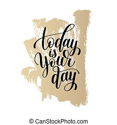 today is your day black and white hand written lettering