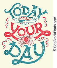 Today is your day motivation quote - Today is your day. ...
