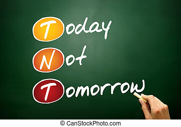 Today Not Tomorrow (TNT), business concept on blackboard