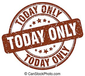 today only brown grunge round vintage rubber stamp