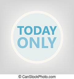 today only concept
