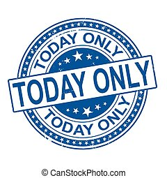 today only. stamp. blue round grunge vintage today only sign