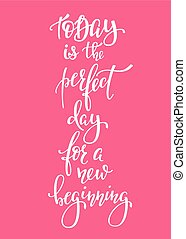 Today Perfect Day for a New Beginning typography