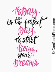 Today is the Perfect Day to Start Living your Dreams quote lettering. Calligraphy inspiration graphic design typography element. Hand written postcard. Cute simple vector sign.