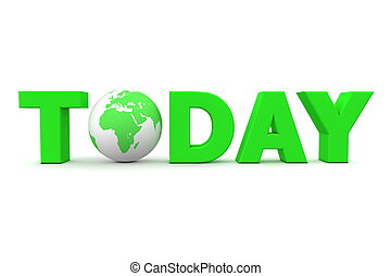 Today World Green - green word Today with 3D globe replacing...