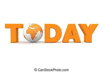 Today World Orange - orange word Today with 3D globe...
