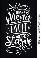 Today's menu: Eat it or starve - design for Bars, restaurants, flyers, cards, invitations, stickers, banners. Hand painted brush pen modern calligraphy isolated on black background.