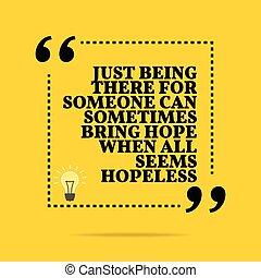todos, de motivación, sólo, ser, quote., allí, cuándo, a veces, hopeless., traer, alguien, lata, inspirador, esperanza, seems