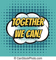 Together we can comic book bubble text retro style