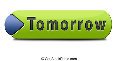 tomorrow sign icon or next day banner, coming soon button...