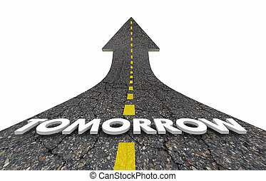 Tomorrow Next Day Future Road Arrow 3d Illustration