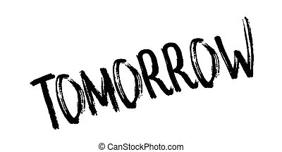 Tomorrow rubber stamp. Grunge design with dust scratches....