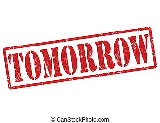 Tomorrow grunge rubber stamp on white, vector illustration