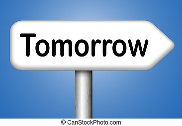 tomorrow road sign or next day banner, coming soon what will...