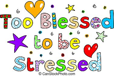 Too Blessed to be Stressed text message isolated on white.