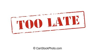 Too late - Rubber stamp with text to late inside, vector...