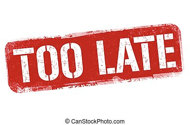 Too late sign or stamp on white background, vector illustration