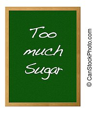 Too much sugar. - Isolated blackboard with Too much sugar.