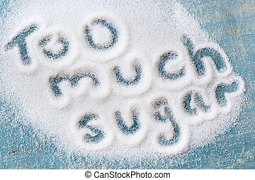 "Too Much Sugar - The words ""too much sugar"" written in sugar..."