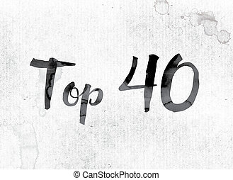 "Top 40 Concept Painted in Ink - The word ""Top 40"" concept..."