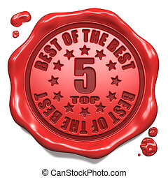Top 5 in Charts Best of the Best - Stamp on Red Wax Seal Isolated on White. Business Concept. 3D Render.
