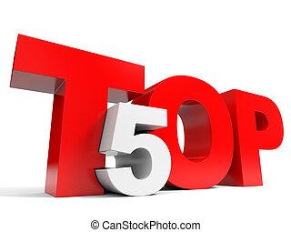 Top five. - Top 5. Five. 3D illustraion.