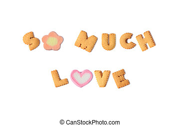 Top view of the word SO MUCH LOVE spelled with alphabet shaped biscuits and marshmallow candies on white background