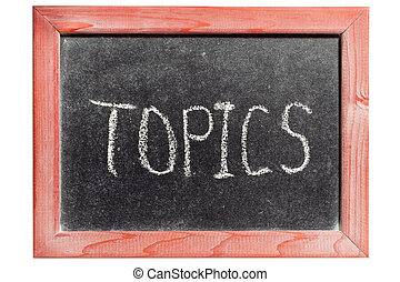 TOPICS word handwritten on isolated vintage blackboard