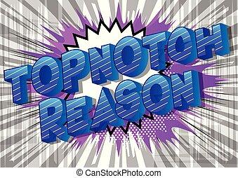 Topnotch Reason - Vector illustrated comic book style phrase...