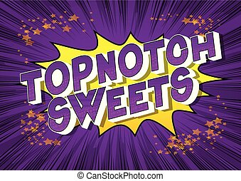 Topnotch Sweets - Vector illustrated comic book style phrase on abstract background.