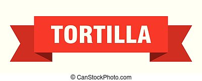 tortilla ribbon. tortilla isolated sign. tortilla banner