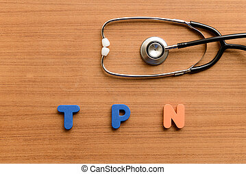 Total parenteral nutrition (TPN) colorful word on the wooden...