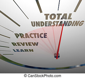 Total Understanding words on a speedometer with Learn, Review and Practice to illustrate the steps of education and absorbing information and training to succeed