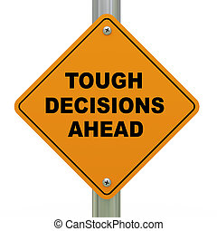 Tough decisions ahead road sign - 3d Illustration of tough...